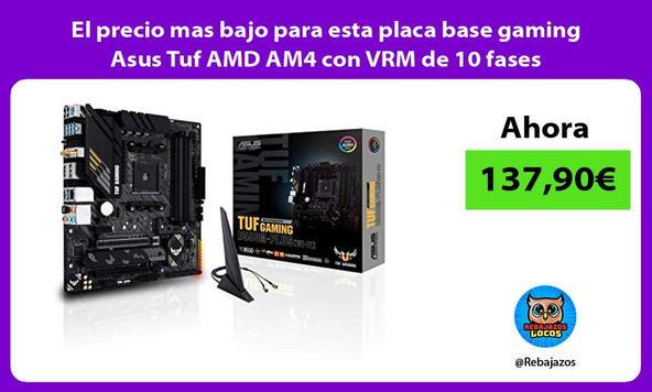 El precio mas bajo para esta placa base gaming Asus Tuf AMD AM4 con VRM de 10 fases