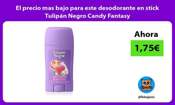 El precio mas bajo para este desodorante en stick Tulipán Negro Candy Fantasy