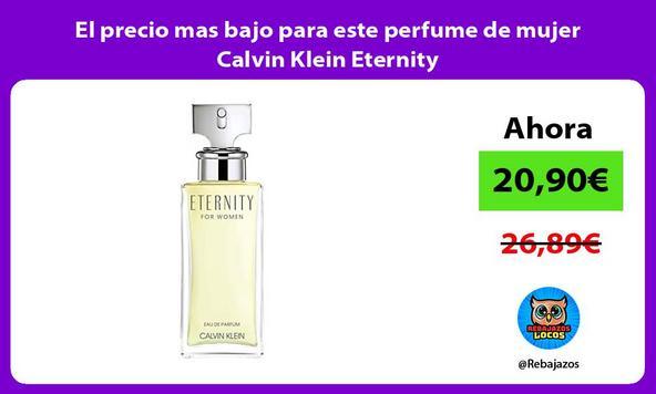 El precio mas bajo para este perfume de mujer Calvin Klein Eternity