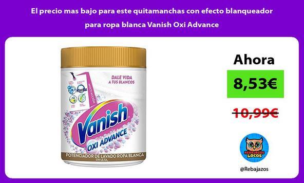 El precio mas bajo para este quitamanchas con efecto blanqueador para ropa blanca Vanish Oxi Advance