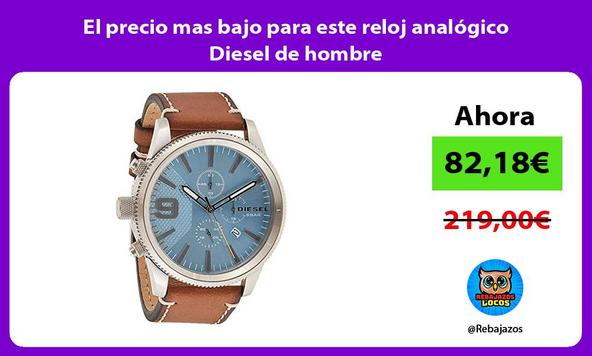 El precio mas bajo para este reloj analógico Diesel de hombre