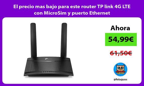El precio mas bajo para este router TP link 4G LTE con MicroSim y puerto Ethernet