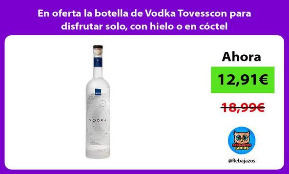 En oferta la botella de Vodka Tovesscon para disfrutar solo, con hielo o en cóctel