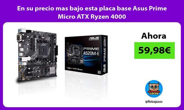 En su precio mas bajo esta placa base Asus Prime Micro ATX Ryzen 4000