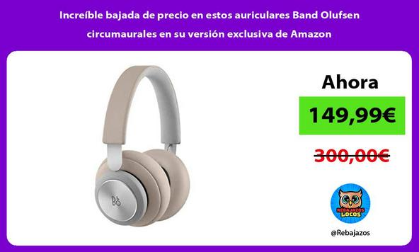 Increíble bajada de precio en estos auriculares Band Olufsen circumaurales en su versión exclusiva de Amazon