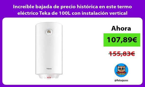 Increíble bajada de precio histórica en este termo eléctrico Teka de 100L con instalación vertical