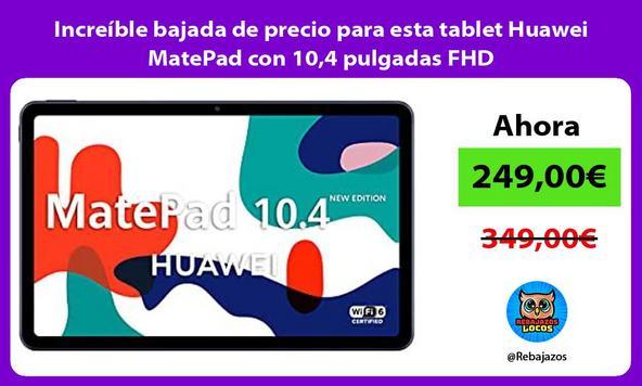 Increíble bajada de precio para esta tablet Huawei MatePad con 10,4 pulgadas FHD