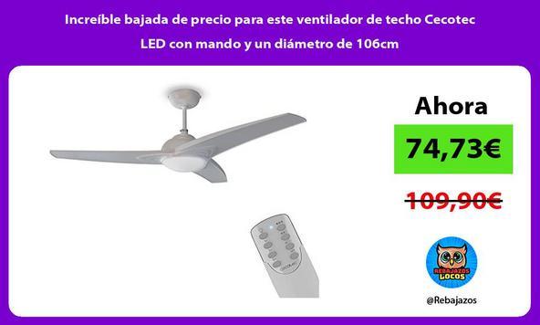 Increíble bajada de precio para este ventilador de techo Cecotec LED con mando y un diámetro de 106cm