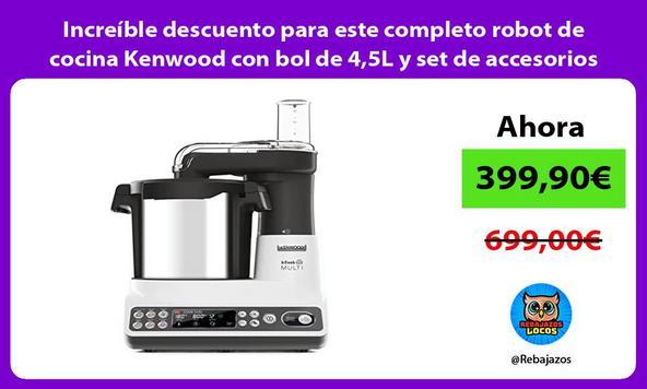 Increíble descuento para este completo robot de cocina Kenwood con bol de 4,5L y set de accesorios