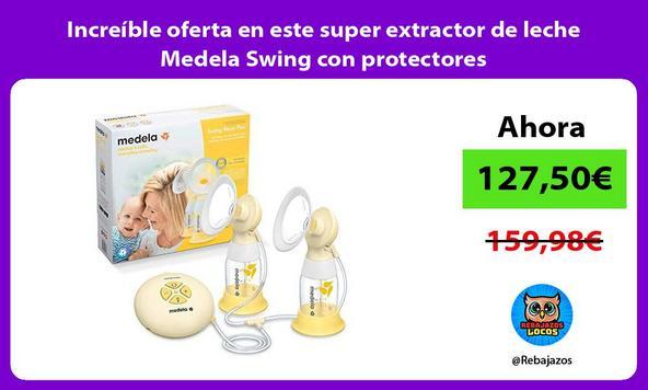 Increíble oferta en este super extractor de leche Medela Swing con protectores