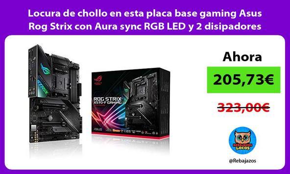 Locura de chollo en esta placa base gaming Asus Rog Strix con Aura sync RGB LED y 2 disipadores
