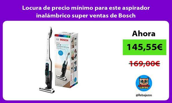 Locura de precio mínimo para este aspirador inalámbrico super ventas de Bosch