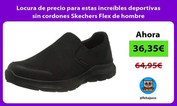 Locura de precio para estas increíbles deportivas sin cordones Skechers Flex de hombre