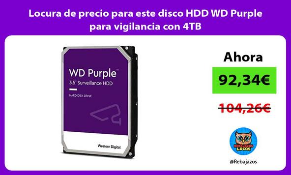 Locura de precio para este disco HDD WD Purple para vigilancia con 4TB