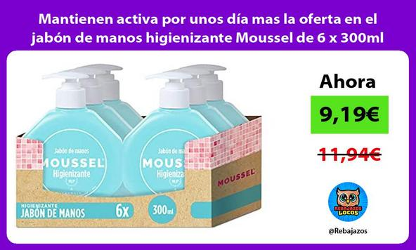 Mantienen activa por unos día mas la oferta en el jabón de manos higienizante Moussel de 6 x 300ml