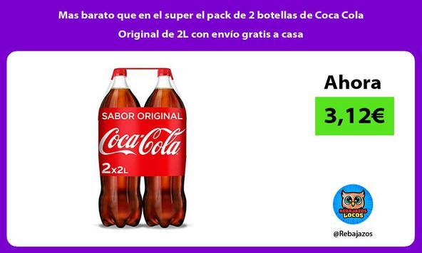 Mas barato que en el super el pack de 2 botellas de Coca Cola Original de 2L con envío gratis a casa