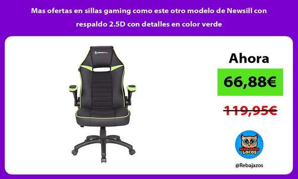 Mas ofertas en sillas gaming como este otro modelo de Newsill con respaldo 2.5D con detalles en color verde