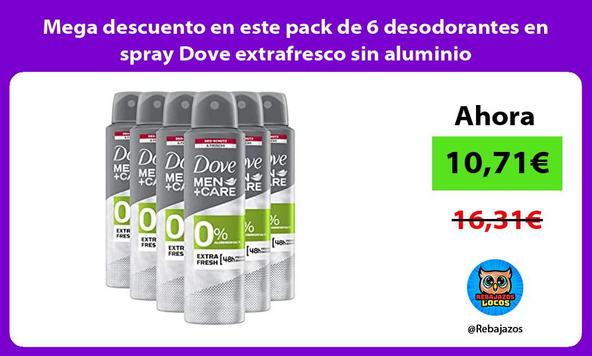 Mega descuento en este pack de 6 desodorantes en spray Dove extrafresco sin aluminio
