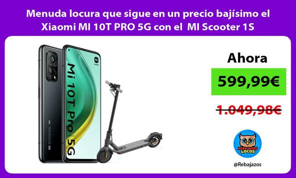 Menuda locura que sigue en un precio bajísimo el Xiaomi MI 10T PRO 5G con el MI Scooter 1S