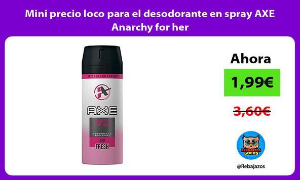 Mini precio loco para el desodorante en spray AXE Anarchy for her