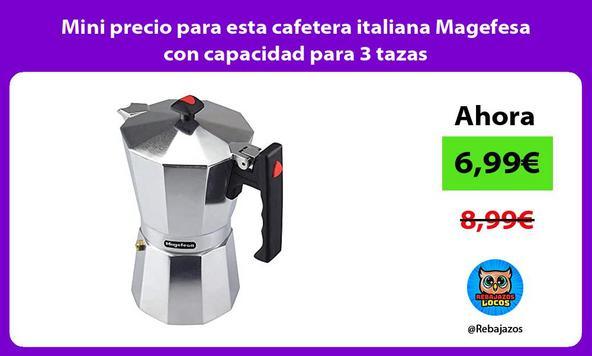 Mini precio para esta cafetera italiana Magefesa con capacidad para 3 tazas