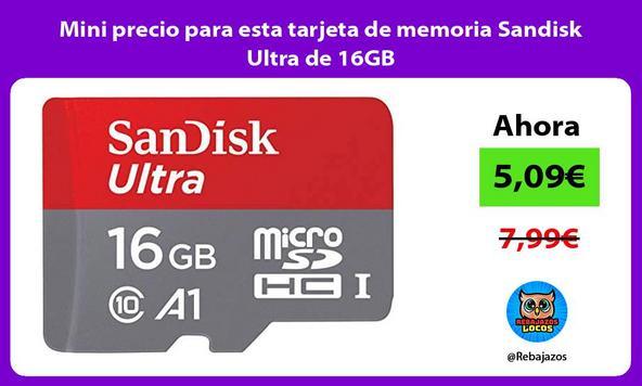 Mini precio para esta tarjeta de memoria Sandisk Ultra de 16GB