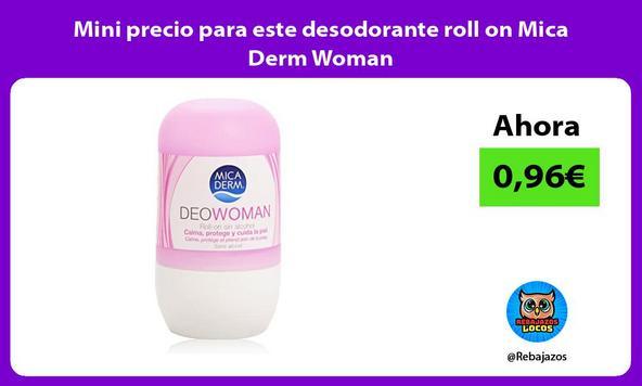 Mini precio para este desodorante roll on Mica Derm Woman