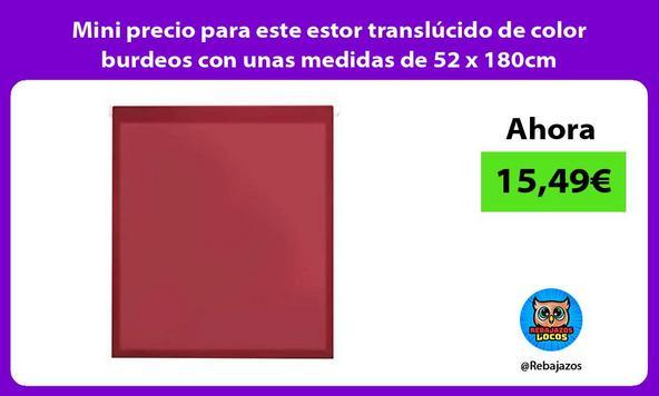 Mini precio para este estor translúcido de color burdeos con unas medidas de 52 x 180cm