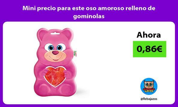 Mini precio para este oso amoroso relleno de gominolas