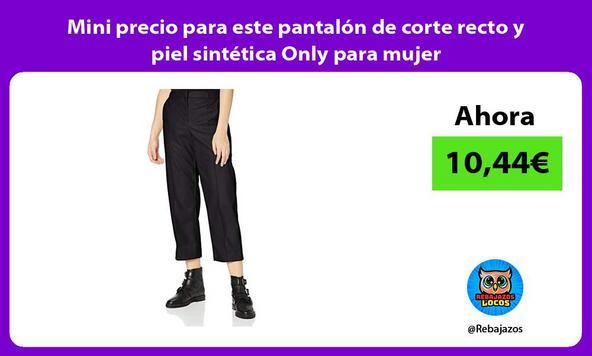 Mini precio para este pantalón de corte recto y piel sintética Only para mujer