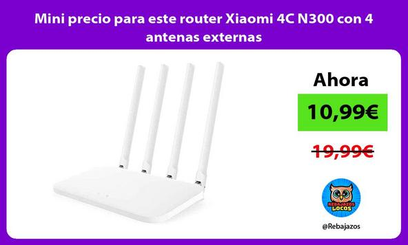 Mini precio para este router Xiaomi 4C N300 con 4 antenas externas