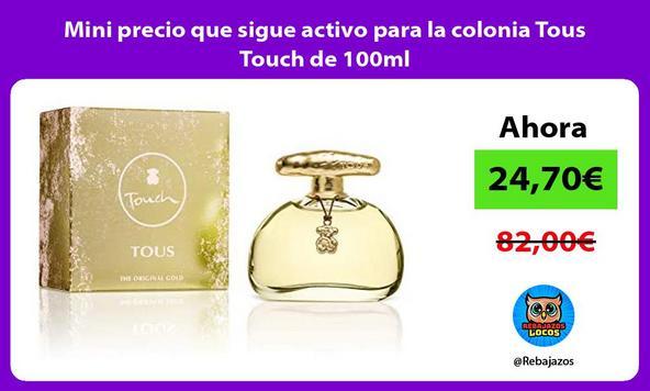 Mini precio que sigue activo para la colonia Tous Touch de 100ml