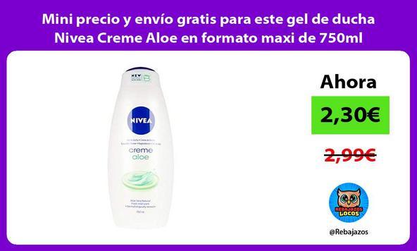 Mini precio y envío gratis para este gel de ducha Nivea Creme Aloe en formato maxi de 750ml