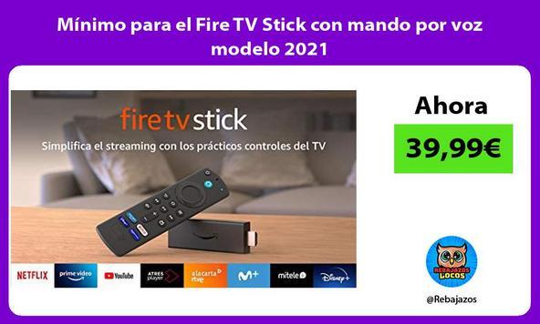 Mínimo para el Fire TV Stick con mando por voz modelo 2021
