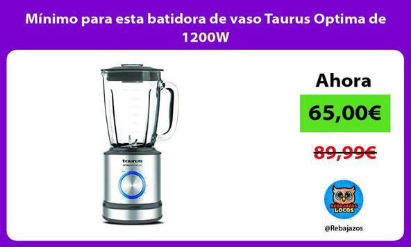 Mínimo para esta batidora de vaso Taurus Optima de 1200W