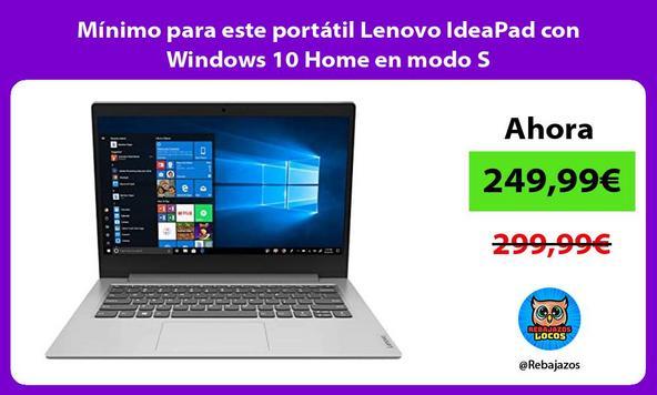 Mínimo para este portátil Lenovo IdeaPad con Windows 10 Home en modo S