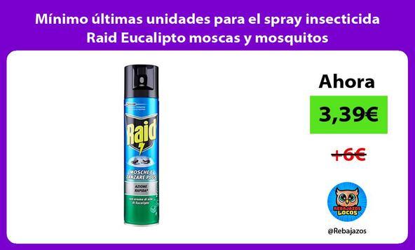 Mínimo últimas unidades para el spray insecticida Raid Eucalipto moscas y mosquitos