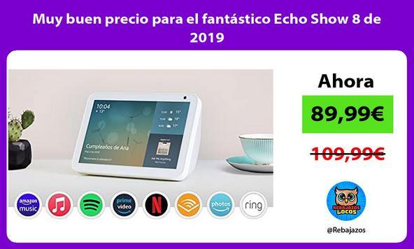 Muy buen precio para el fantástico Echo Show 8 de 2019