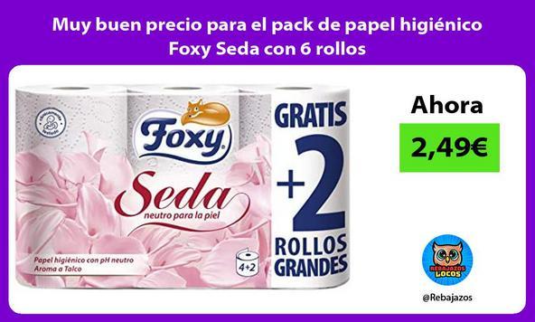 Muy buen precio para el pack de papel higiénico Foxy Seda con 6 rollos