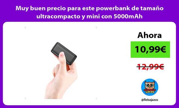 Muy buen precio para este powerbank de tamaño ultracompacto y mini con 5000mAh