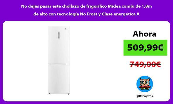 No dejes pasar este chollazo de frigorífico Midea combi de 1,8m de alto con tecnología No Frost y Clase energética A
