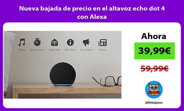 Nueva bajada de precio en el altavoz echo dot 4 con Alexa