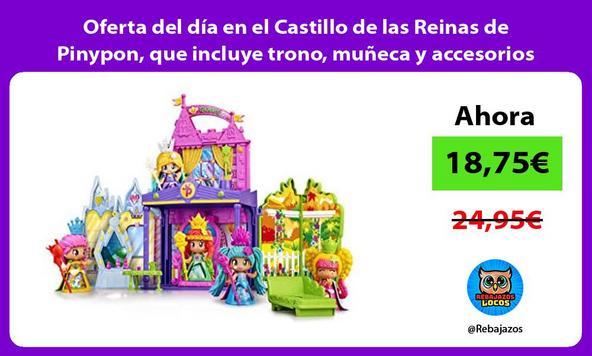 Oferta del día en el Castillo de las Reinas de Pinypon, que incluye trono, muñeca y accesorios