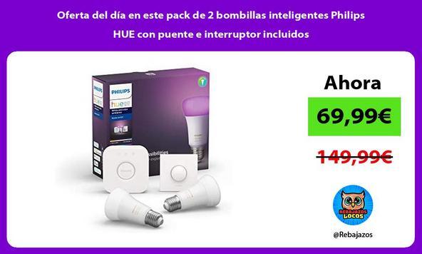 Oferta del día en este pack de 2 bombillas inteligentes Philips HUE con puente e interruptor incluidos
