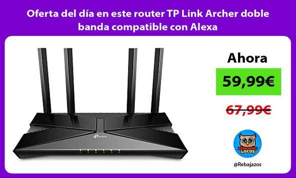 Oferta del día en este router TP Link Archer doble banda compatible con Alexa
