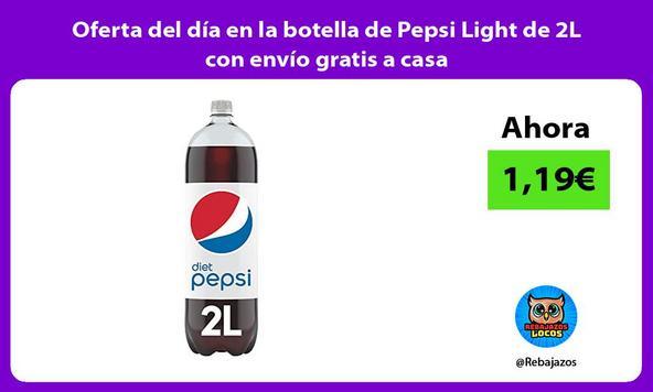 Oferta del día en la botella de Pepsi Light de 2L con envío gratis a casa