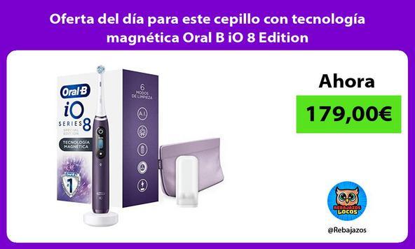 Oferta del día para este cepillo con tecnología magnética Oral B iO 8 Edition