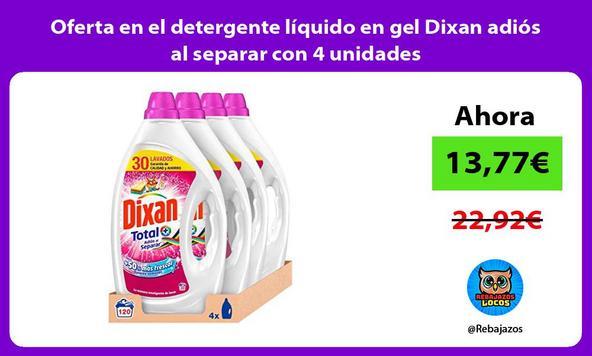 Oferta en el detergente líquido en gel Dixan adiós al separar con 4 unidades