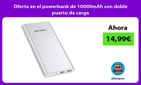 Oferta en el powerbank de 10000mAh con doble puerto de carga