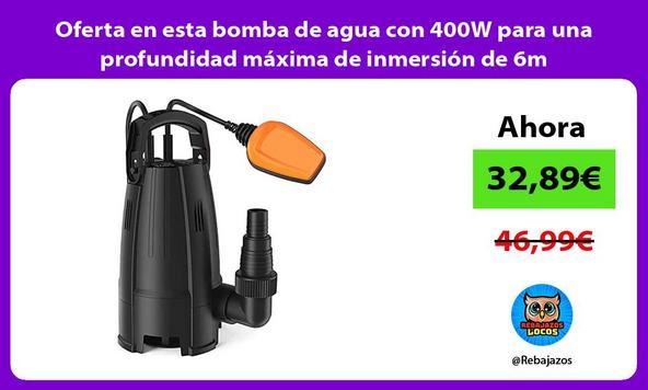 Oferta en esta bomba de agua con 400W para una profundidad máxima de inmersión de 6m